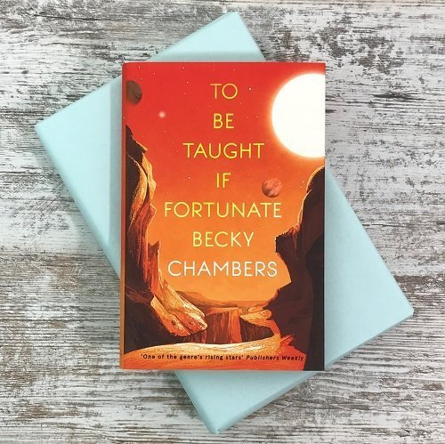 Science Fiction & Fantasy book subscription box - November 2019 - To Be Taught If Fortunate - Becky Chambers